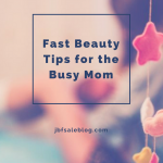 Fast Beauty Tips for the Busy Mom
