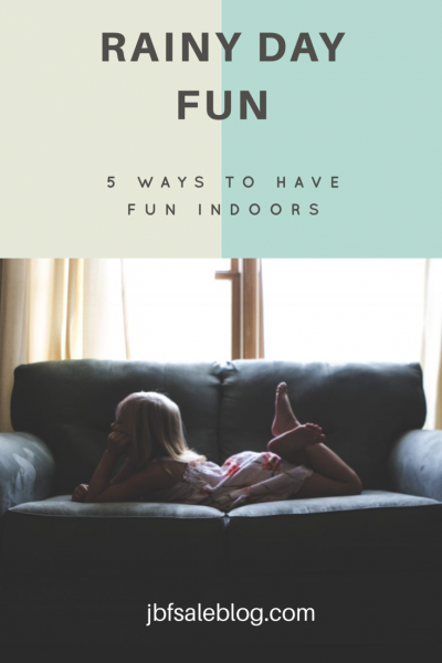 Rainy Day Fun: 5 Ways to Have Fun Indoors