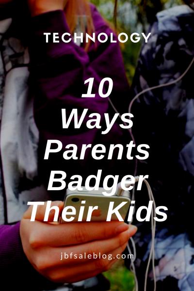 Technology: 10 Ways Parents Badger Their Kids
