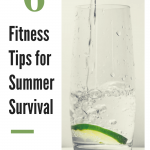 6 Fitness Tips For Summer Survival