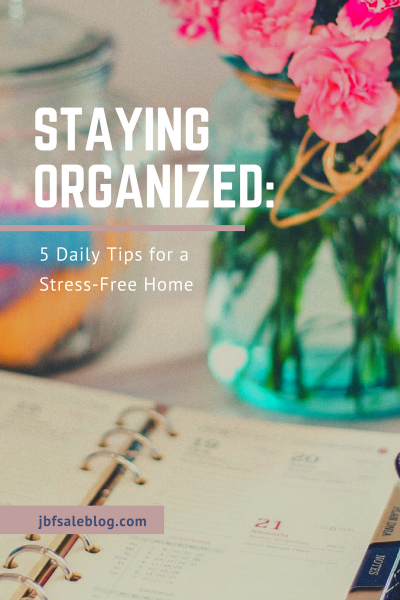 Staying Organized: 5 Daily Tips For a Stress-Free Home