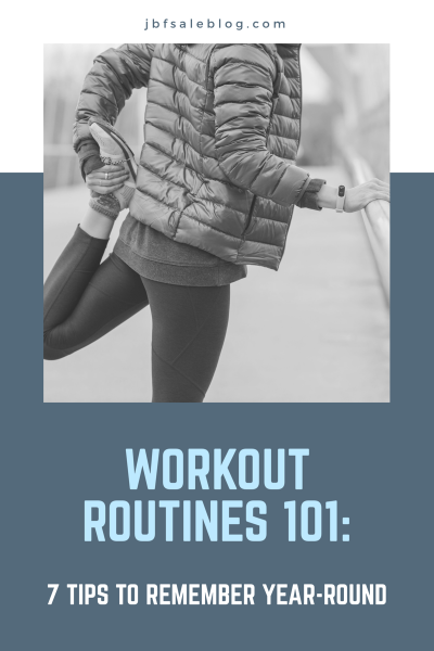 Workout Routines 101: 7 Tips To Remember Year-Round