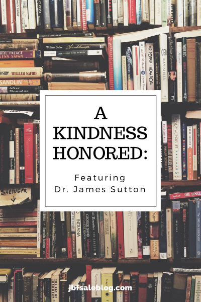 A Kindness Honored: Featuring Dr. James Sutton