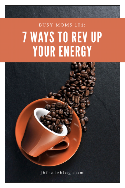 Busy Moms 101: 7 Ways to Rev Up Your Energy
