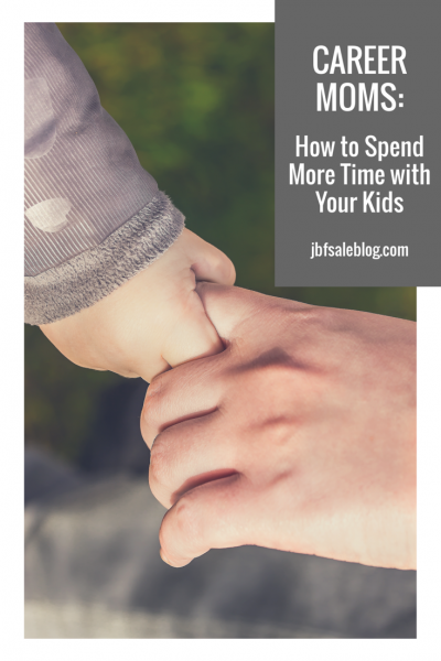 Career Moms: How to Spend More Time With Your Kids