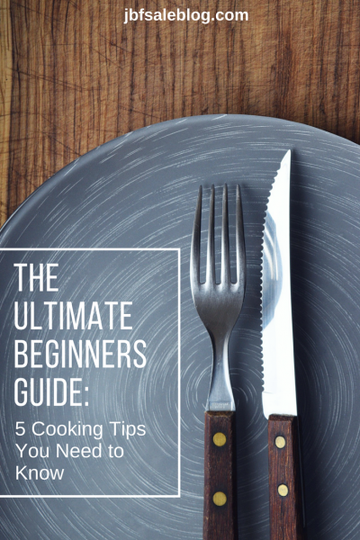 The Ultimate Beginners Guide: 5 Cooking Tips You Need to Know