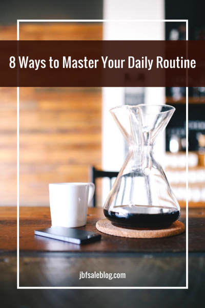 8 Ways to Master Your Daily Routine