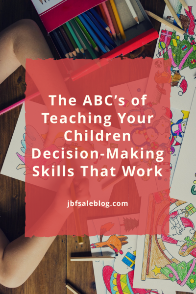 The ABCs of Teaching Your Children Decision-Making Skills That Work