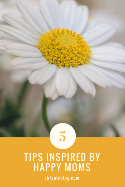 5 Tips Inspired by Happy Moms