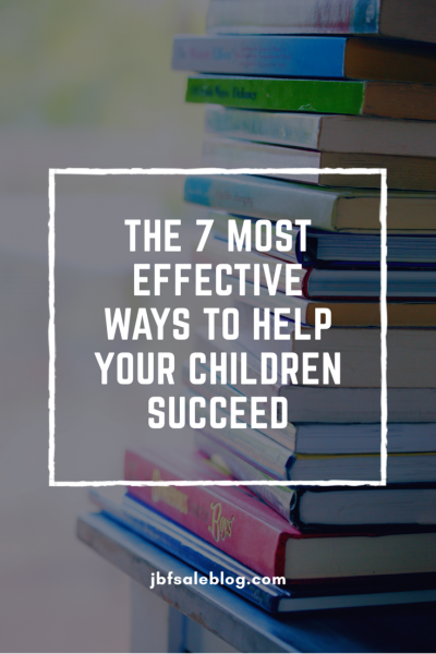 The 7 Most Effective Ways to Help Your Children Succeed