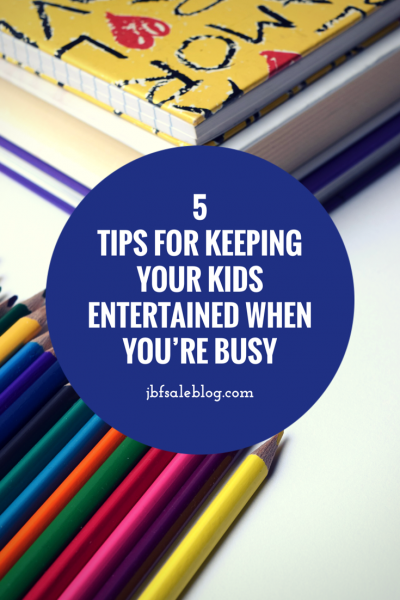 5 Tips for Keeping Your Kids Entertained When You're Busy