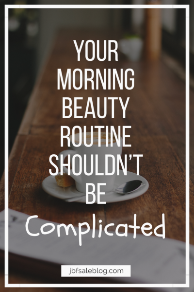 Your Morning Beauty Routine Shouldn't Be Complicated
