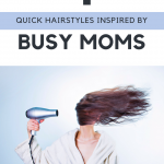4 Quick Hairstyles Inspired by Busy Moms