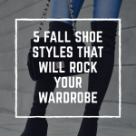 5 Fall Shoe Styles That Will Rock Your Wardrobe