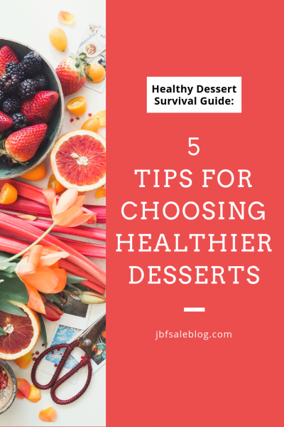 Healthy Dessert Survival Guide: 5 Tips for Choosing Healthier Desserts
