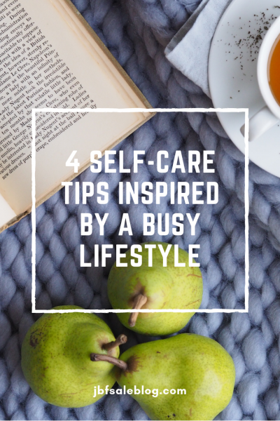 4 Self-Care Tips Inspired by a Busy Lifestyle