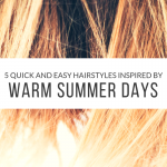 5 Quick and Easy Hairstyles Inspired by Warm Summer Days