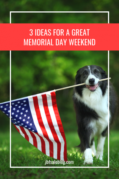 3 Ideas for a Great Memorial Day Weekend