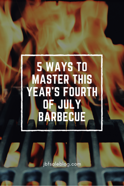5 Ways to Master This Year's Fourth of July Barbecue