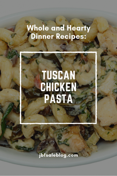 Whole and Hearty Dinner Recipes: Tuscan Chicken Pasta